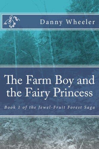 The Farm Boy and the Fairy Princess: Book 1 of the Jewel-Fruit Forest Saga
