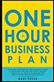 The One Hour Business Plan for Starting a Small Business: The Solopreneur's Guide on How to Write a Business Plan & Start a Business. Escape the 9 to ... Business Planner (Business Planning Series)
