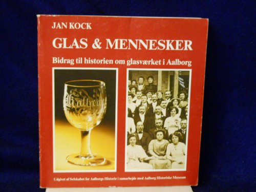 Glas og mennesker: brikker til historien om Glasvaerket i Aalborg [Glass and humans: pieces of the story of Glasvaerket in Aalborg]