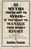 25 Myths You've Got to Avoid - If You Want to Manage Your Money Right, Jonathan Clements, 0684851946