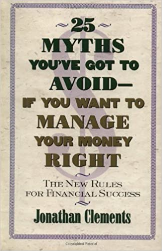 25 myths youve got to avoid if you want to manage your money right youve got to avoid if you want to manage your money right the new rules for financial success jonathan clements 9780684851945 amazon books fandeluxe Choice Image