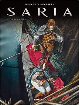 Saria T01 Les Trois Clefs Saria 1 French Edition Dufaux J Elenteri 9782756018942 Amazon Com Books
