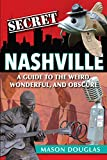 Secret Nashville: A Guide to the Weird, Wonderful, and Obscure
