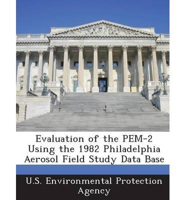 Download Evaluation of the Pem-2 Using the 1982 Philadelphia Aerosol Field Study Data Base (Paperback) - Common pdf
