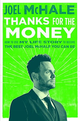 Thanks for the Money: How to Use My Life Story to Become the Best Joel McHale You Can Be (How To Be A Celebrity)
