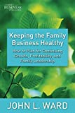 Keeping the Family Business Healthy: How to Plan for Continuing Growth, Profitability, and Family Leadership (A Family Business Publication)