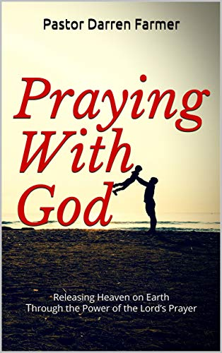 (Praying With God: Releasing Heaven on Earth through the Power of the Lord's Prayer)