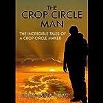 The Crop Circle Man: The Incredible Tales of a Crop Circle Maker | Matthew Williams