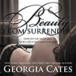 Beauty from Surrender | Georgia Cates