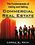 The Fundamentals of Listing and Selling Commercial Real Estate, Loren K. Keim, 0741443694
