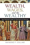 img - for Wealth, Wages, and the Wealthy: New Testament Insight for Preachers and Teachers book / textbook / text book