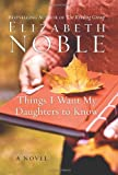 Things I Want My Daughters to Know, Elizabeth Noble, 006112219X