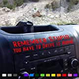 REMEMBER STUPID You Have to Drive This Home Funny Dash Stickter fits Jeep Wrangler JK JKU Decals (Red)