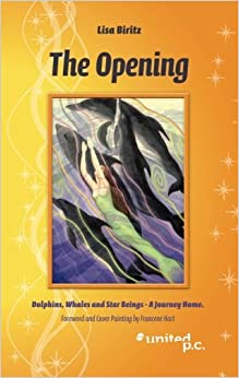 Book The Opening: Dolphins, Whales and Star Beings - A Journey Home. Foreword and Cover Painting by Francene Hart by Lisa Biritz (2013-12-20)