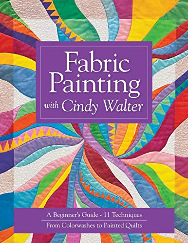 Fabric Painting with Cindy Walter: A Beginner's Guide, 11 Techniques, From Colorwashes - Fabric Painting Books