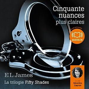 Cinquante nuances plus claires (Trilogie Fifty Shades 3) | Livre audio Auteur(s) : E. L. James Narrateur(s) : Séverine Cayron