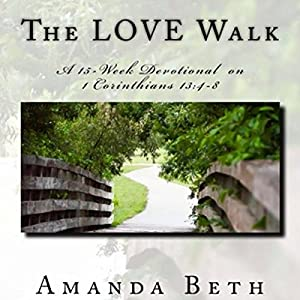 The LOVE Walk: A 15-Week Devotional on 1 Corinthians 13:4-8 Audiobook