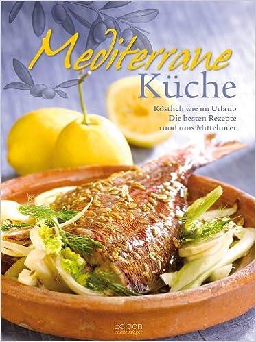 mediterrane küche: amazon.de: .: bücher - Rezepte Mediterrane Küche