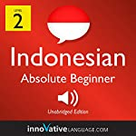 Learn Indonesian - Level 2: Absolute Beginner Indonesian, Volume 1: Lessons 1-25 |  Innovative Language Learning LLC