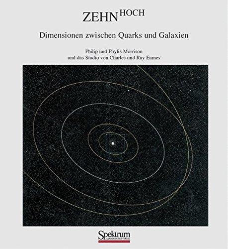 Zehn Hoch: Dimensionen zwischen Quarks und Galaxien