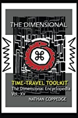 The Dimensional Time Travel Toolkit: A Dimensional Guide to Traveling Time In All Its Magic and Difficulty (The Dimensional Encyclopedia) (Volume 15) Paperback