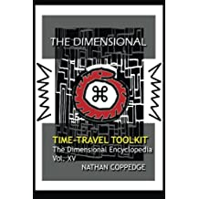 The Dimensional Time Travel Toolkit: A Dimensional Guide to Traveling Time In All Its Magic and Difficulty (The Dimensional Encyclopedia) (Volume 15)
