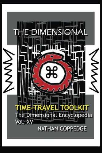 Download The Dimensional Time Travel Toolkit: A Dimensional Guide to Traveling Time In All Its Magic and Difficulty (The Dimensional Encyclopedia) (Volume 15) pdf