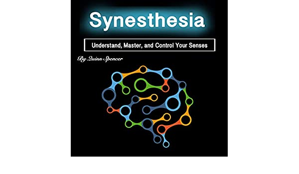 Amazon Synesthesia Understand Master And Control Your Senses Audible Audio Edition Quinn Spencer Eric Boozer Books