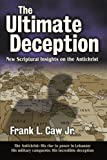 The Ultimate Deception, Frank L. Caw, 0759640378