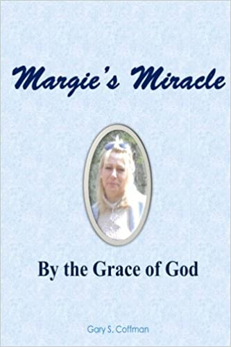 Margie's Miracle: By the Grace of God by Gary S. Coffman (2016-02-22)