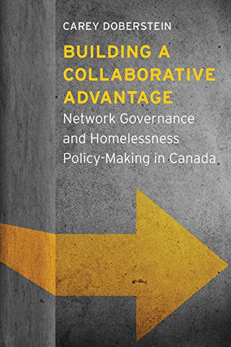 Building a Collaborative Advantage: Network Governance and Homelessness Policy-Making in Canada