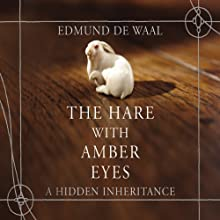 The Hare with Amber Eyes: A Hidden Inheritance Audiobook by Edmund de Waal Narrated by Michael Maloney