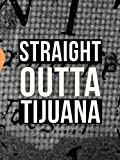 Straight Outta Tijuana