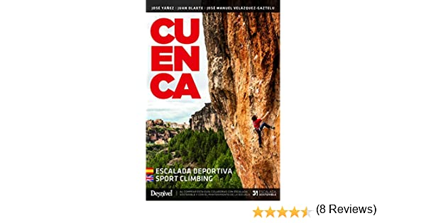 Cuenca escalada deportiva/ Sport Climbing: Amazon.es: Yáñez, José, Velázquez-Gaztelu, José Manuel, Olarte, Juan: Libros