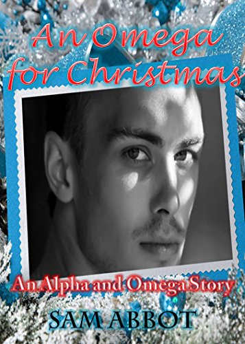 An Omega for Christmas: An Alpha and Omega Story (A Gay Alpha Omega M/M MPreg paranormal shifter short read)