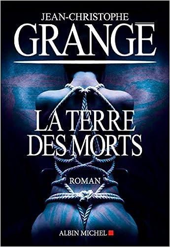 La Terre des morts - Jean-Christophe Grangé (2018)