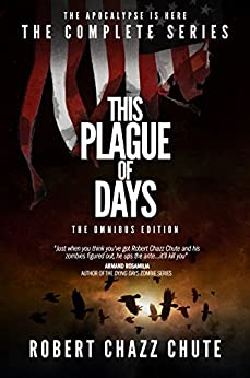 This Plague of Days Omnibus Edition: The Complete Three Seasons of the Zombie Apocalypse Series by [Chute, Robert Chazz]