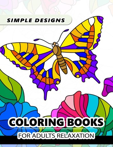 Simple Design Coloring Books For Adults Relaxation: Flower, Floral, Butterfly And Bird With Simple Pattern For Beginner -