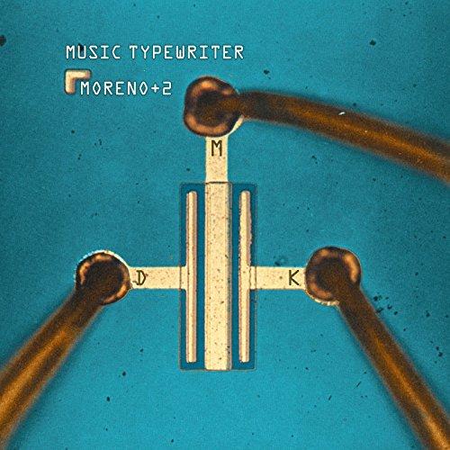 MORENO + TWO - MUSIC TYPEWRITER