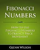 Fibonacci Numbers: How to Use Fibonacci Numbers to Predict Price Movements