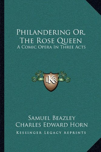 Philandering Or, The Rose Queen: A Comic Opera In Three Acts pdf epub