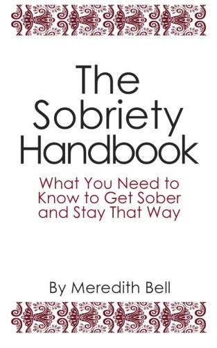 Sobriety Handbook: What You Need to Know to Get Sober and Stay That Way