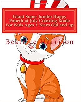 Giant Super Jumbo Happy Fourth Of July Coloring Book For Kids Ages 3 Years Old And Up Beatrice Harrison 9781718827813 Amazon Books