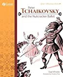 Peter Tchaikovsky and the Nutcracker Ballet, Opal Wheeler, 1610060121