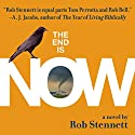 The End Is Now Audiobook by Rob Stennett Narrated by S. A. Rogers, Rebecca Rogers