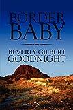 Border Baby, Beverly Gilbert Goodnight, 1608139328