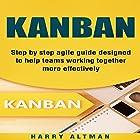 Kanban: Step-by-Step Agile Guide Designed to Help Teams Working Together More Effectively Hörbuch von Harry Altman Gesprochen von: Bridger Conklin