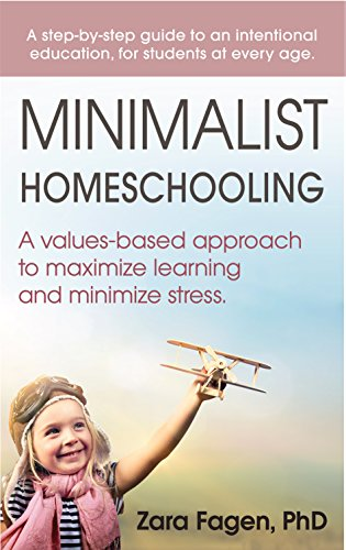 Minimalist Homeschooling: A values-based approach to maximize learning and minimize stress PDF