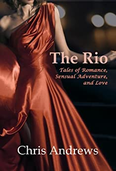 The Rio: Tales of Romance, Sensual Adventure, and Love by [Andrews, Chris]