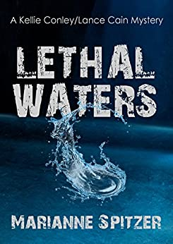 LETHAL WATERS: A Kellie Conley/Lance Cain Mystery (Kellie Conley Mysteries Book 9) by [Spitzer, Marianne]